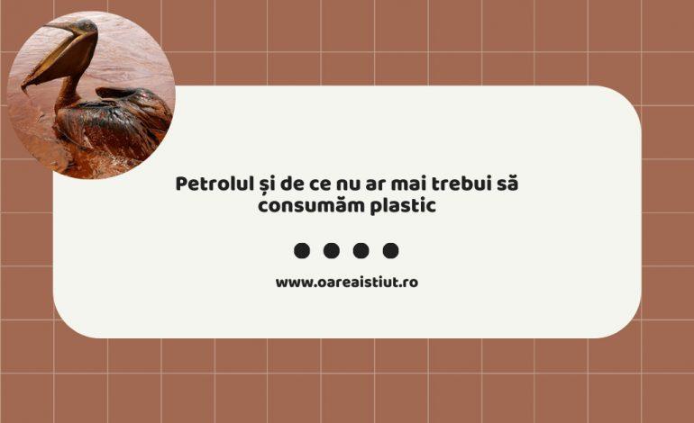 Petrolul și de ce nu ar mai trebui să consumăm plastic
