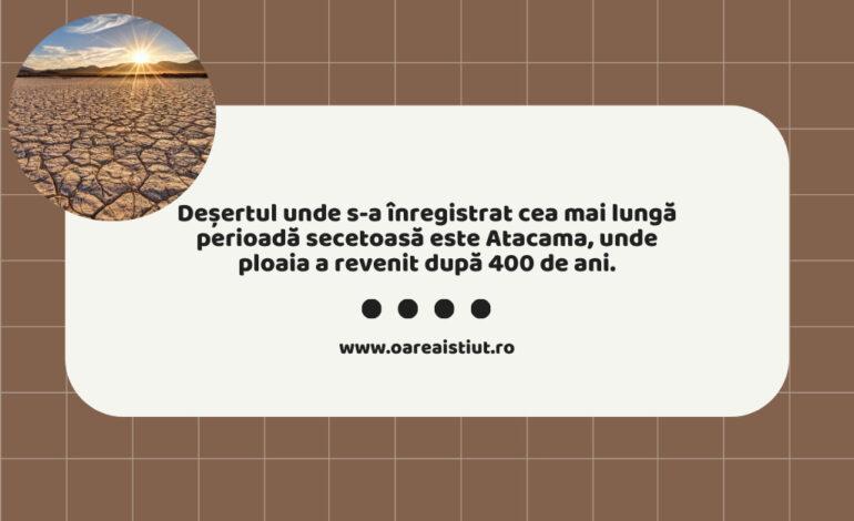Deșertul unde s-a înregistrat cea mai lungă perioadă secetoasă este Atacama.