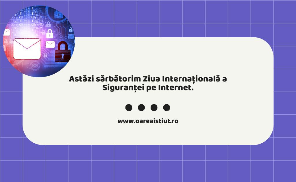 Astăzi sărbătorim Ziua Internațională a Siguranței pe Internet.