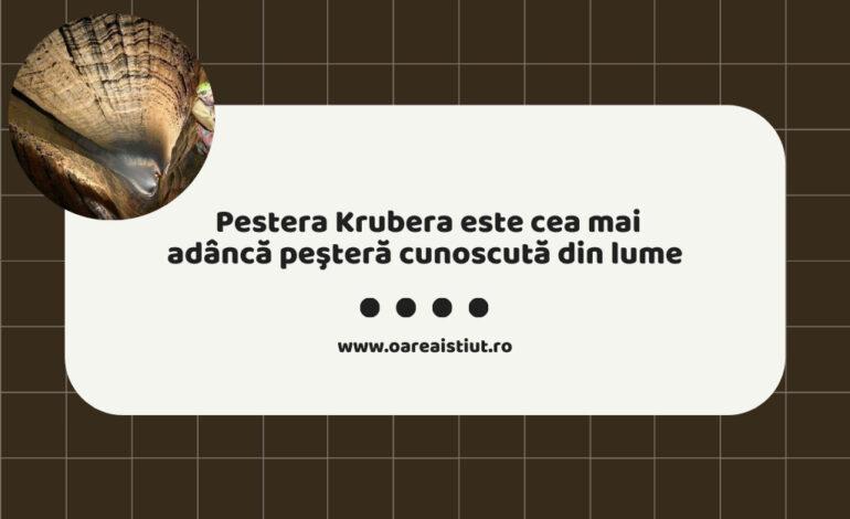 Peștera Krubera este cea mai adâncă peşteră cunoscută din lume