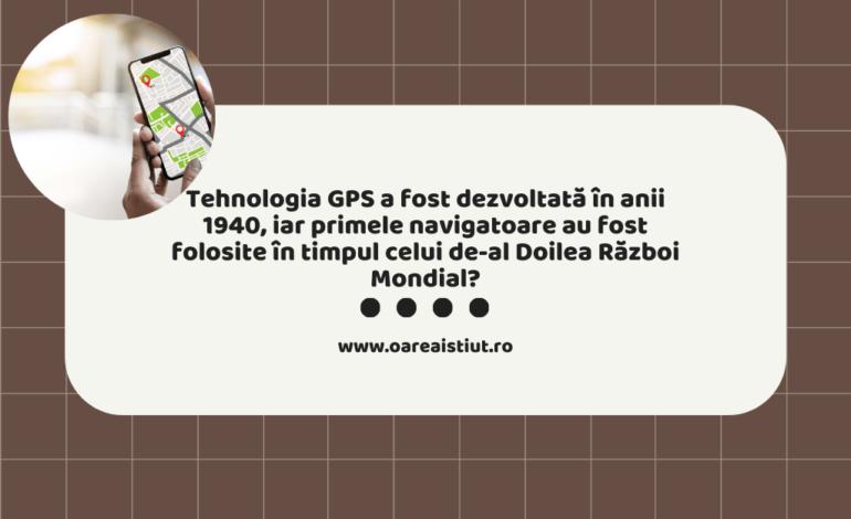 Tehnologia GPS a fost dezvoltată în anii 1940